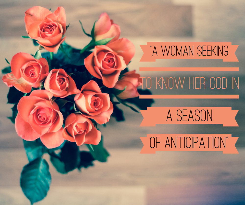 A Woman Seeking to Know Her God in a Season of Anticipation | www.codyandras.com/blog/2017/8/15/a-woman-seeking-to-know-her-god-in-a-season-of-anticipation