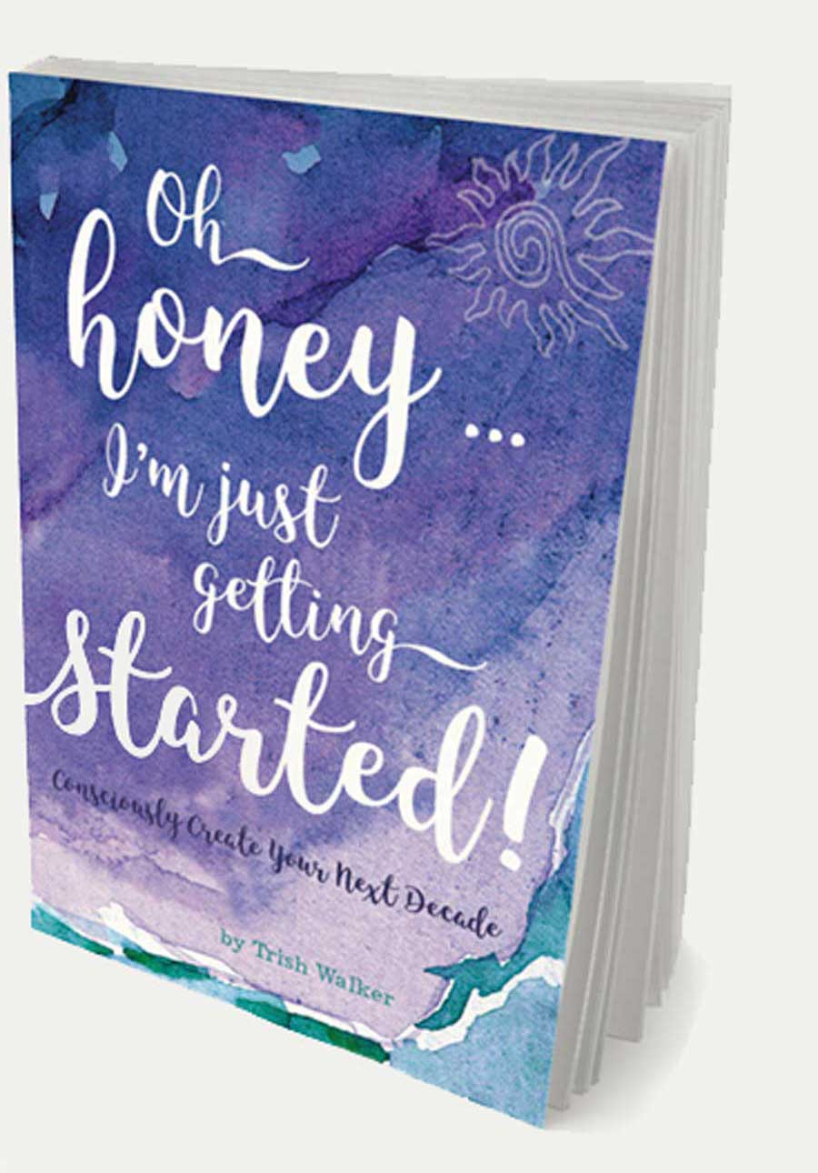 Oh Honey I'm Just Getting Started Book Trish Walker.jpg