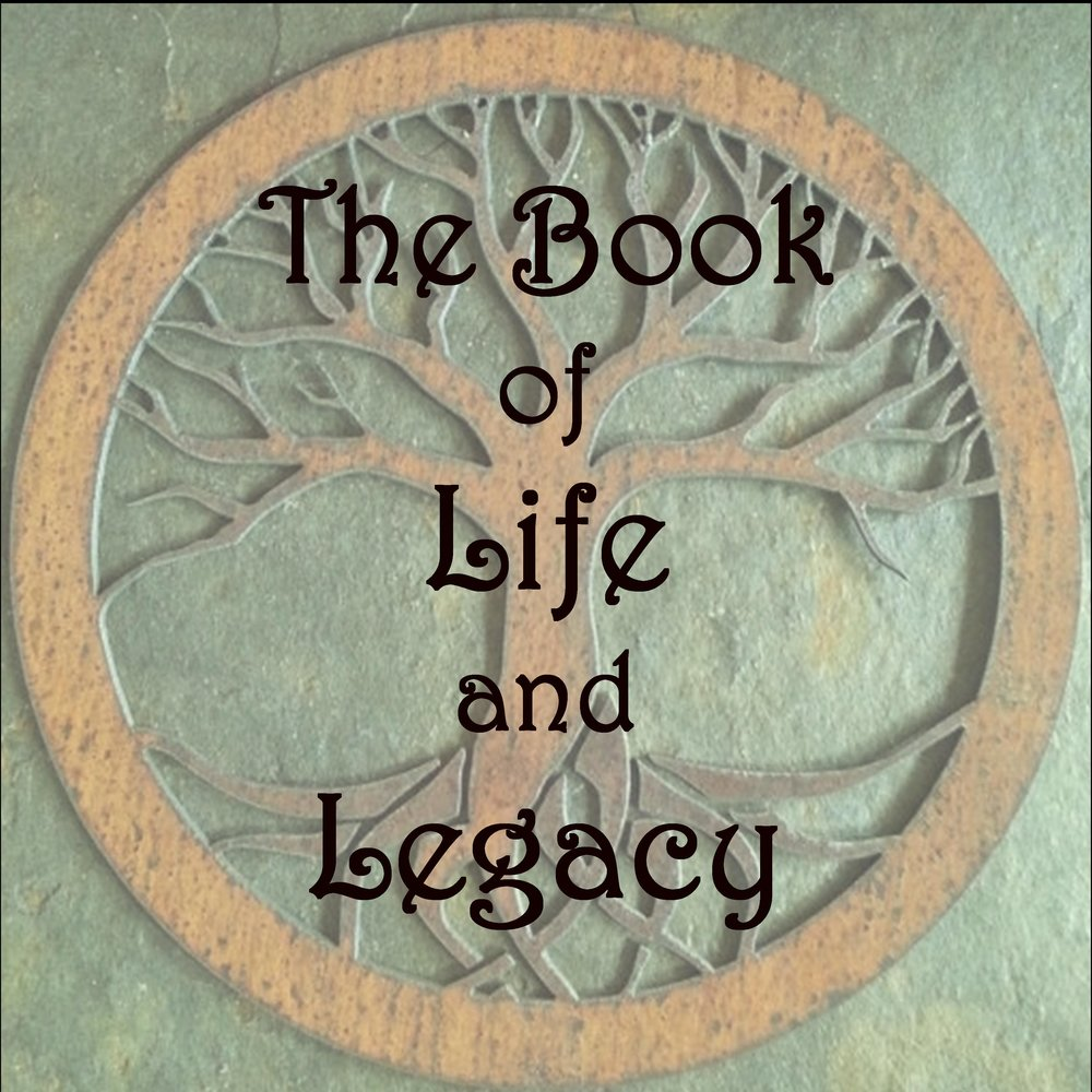 Click HERE to open The Book of Life & Legacy: VOLUME ONE