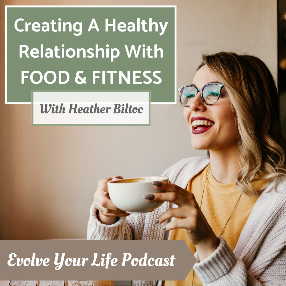 creating a healthy relationship with food and fitness with special guest heather biltoc on the evolve your life podcast with gabby male