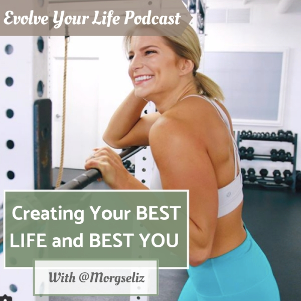 creating your best life and best you with special guest morgan mcnich on the evolve your life podcast with gabby male