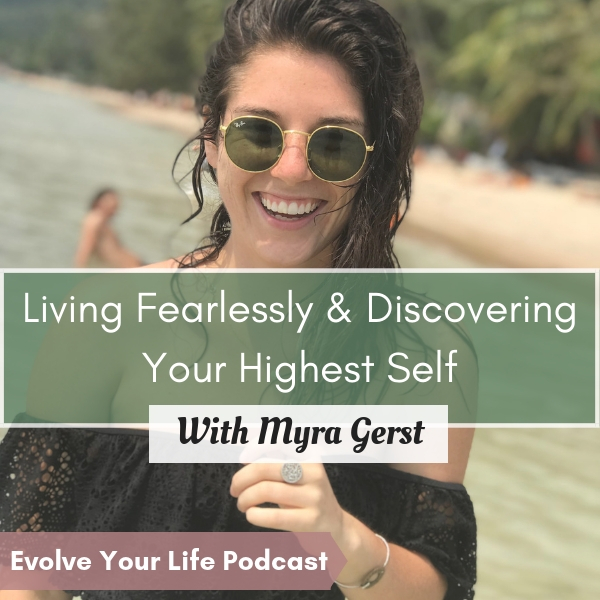 living fearlessly and discovering your highest self with special guest myra gerst on the evolve your life podcast with gabby male