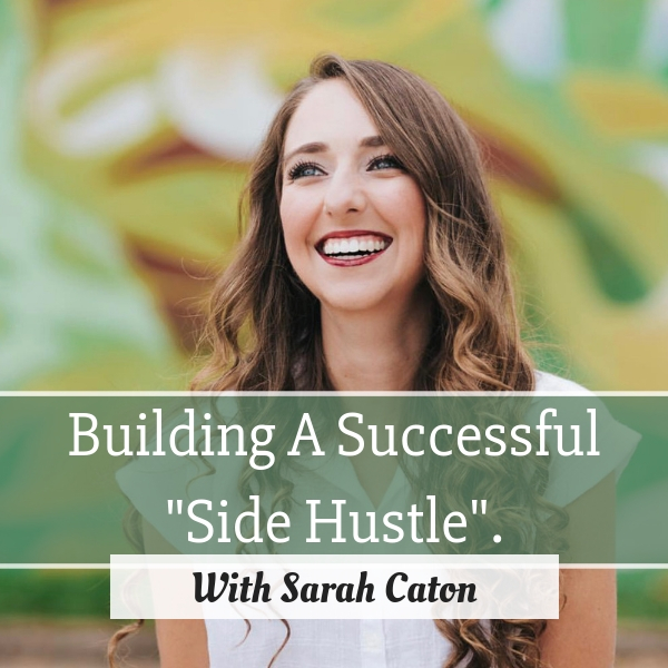 building a successful side hustle with special guest sarah caton on the evolve your life podcast with gabby male