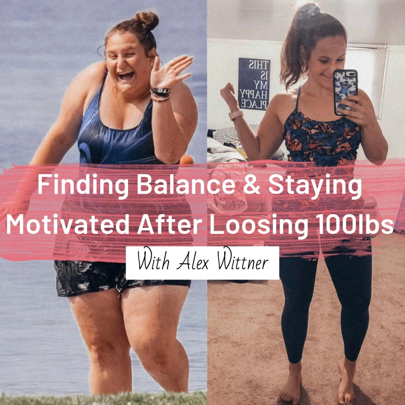 Finding Balance & Staying Motivated After Loosing 100lbs.jpg
