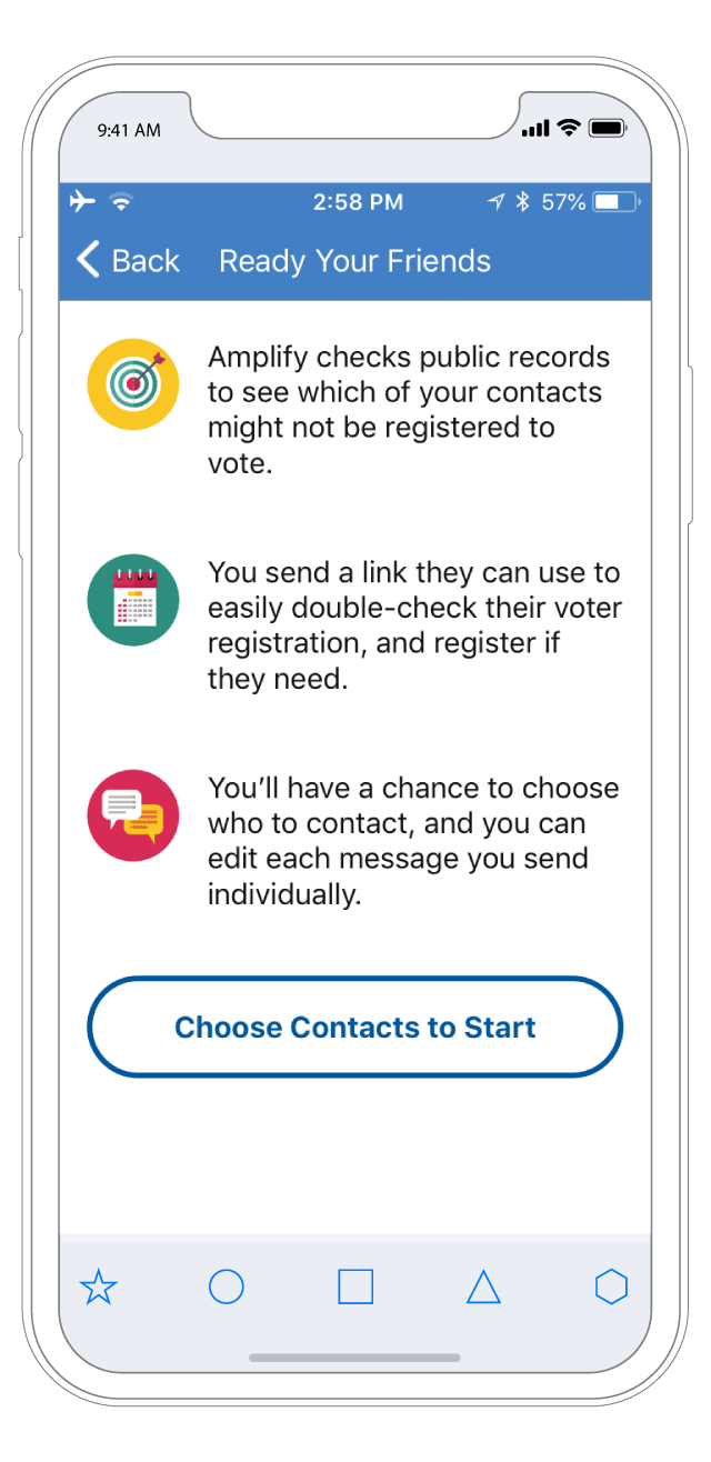 Get your friends ready to vote!  You can use Amplify to check if friends in your Contacts are registered to vote, then send them a personalized text with info on how to get registered.