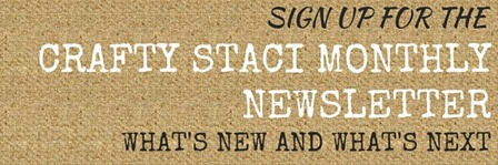 Sign up for the Crafty Staci monthly newsletter update 3.14.16