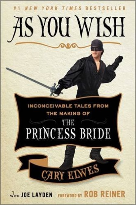 As You Wish - Inconceivable Tales from the Making of the Princess Bride by Cary Elwes