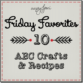 ABC Crafts and Recipes - Crafty Staci's Friday Favorites