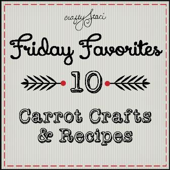 星期五的最爱-胡萝卜手工艺品和食谱-Crafty Staci
