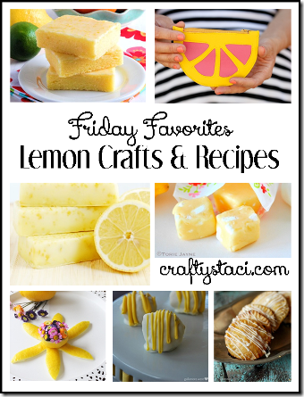 Lemon Crafts and Recipes - Crafty Staci's Friday Favorites