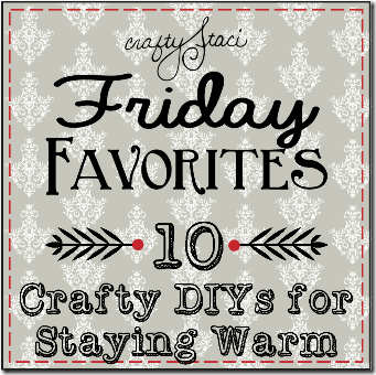 Crafty DIYs for Staying Warm - Crafty Staci