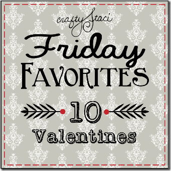 Friday Favorites - 10 Valentines - Crafty Staci