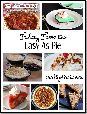Pie Recipes - Crafty Staci's Friday Favorites