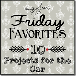 Friday Favorites - 10 Projects for the Car - Crafty Staci