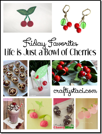 Life is Just a Bowl of Cherries - Crafty Staci's Friday Favorites