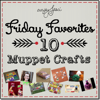 Friday Favorites - 10 Muppet Crafts - Crafty Staci