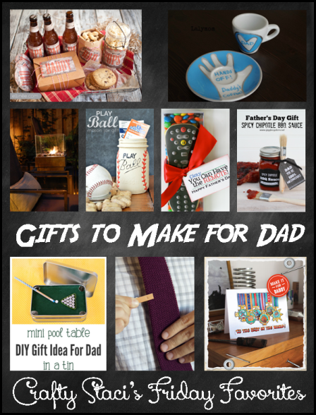 Gifts to Make for Dad - Crafty Staci's Friday Favorites