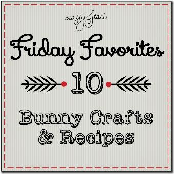 星期五的最爱-10种兔子手工艺品和食谱-Crafty Staci