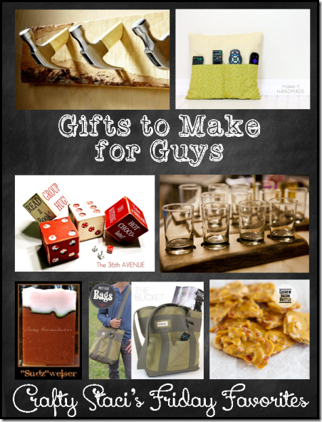 Gifts to Make for Guys - Crafty Staci's Friday Favorites