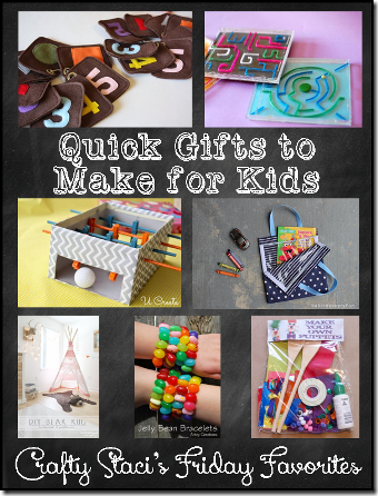 Quick Gifts to Make for Kids - Crafty Staci's Friday Favorites