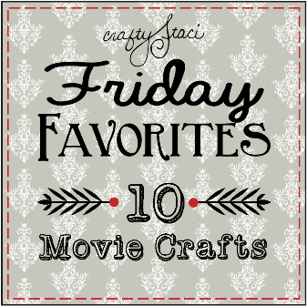 Friday Favorites Movie Crafts - Crafty Staci