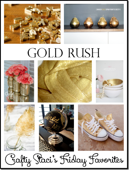 Gold Rush - Crafty Staci's Friday Favorites