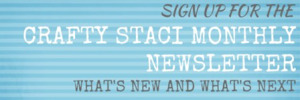 Sign-up-for-the-Crafty-Staci-monthly-newsletter.jpg