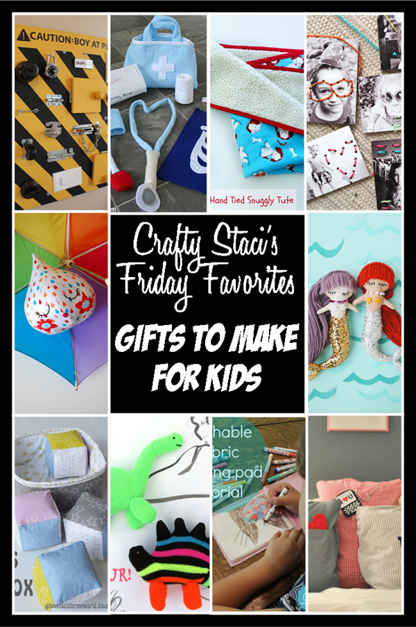 Friday Favorites - Gifts to Make for Kids