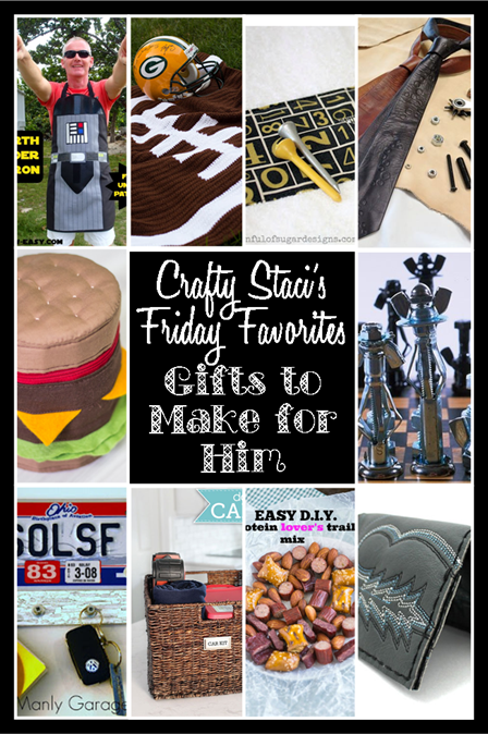 Crafty Staci's Friday Favorites - Gifts to Make for Him