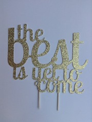 The Best is Yet to Come Cake Topper from TimberLaceParty