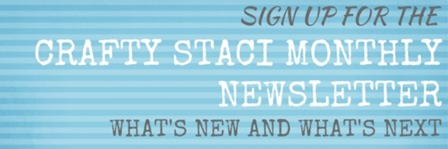 Sign up for the Crafty Staci monthly newsletter
