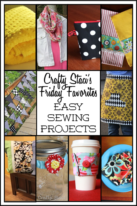Easy Sewing Projects - Crafty Staci's Friday Favorites