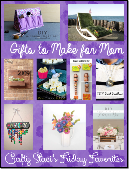 Gifts to Make for Mom - Crafty Staci's Friday Favorites