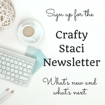 Sign up for the Crafty Staci Newsletter