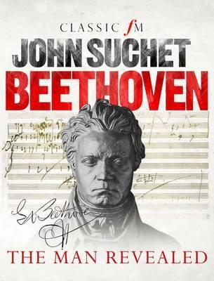 Beethoven: The Man Revealed by John Suchet
