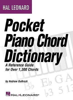 Hal Leonard Pocket Piano Chord Dictionary: A Reference Guide for Over 1,300 Chords    by Andrew DuBrock