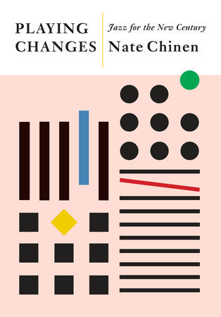 Playing Changes: Jazz for the New Century by Nate Chinen