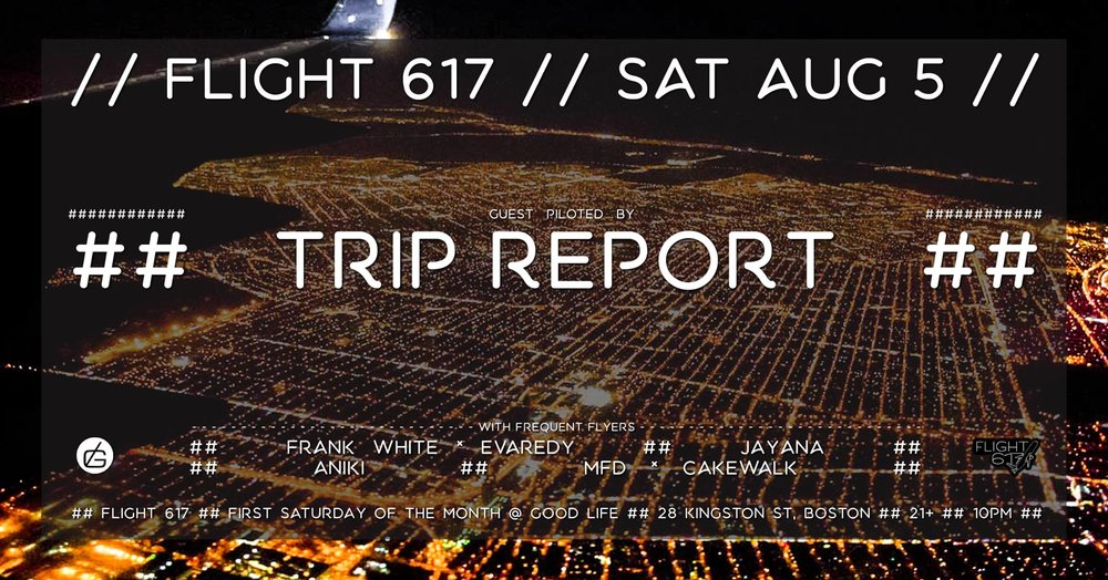 Saturday August 5th  at Good Life Flight 617 presents  Trip Report  with MFD b2b Cakewalk (acid vs.disco set), Jayana, and Aniki No dress code. $10 / door 21+