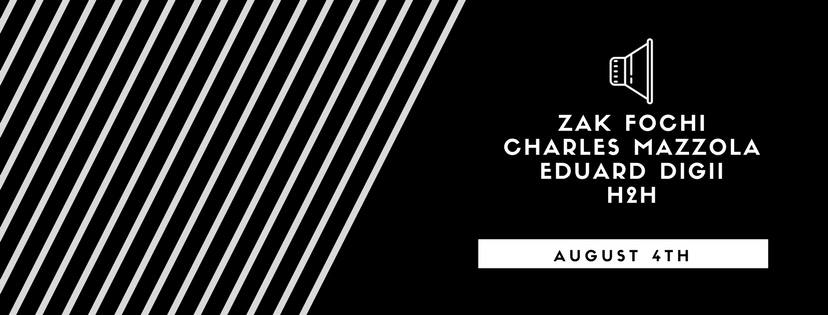 Friday August 4th   at Good Life  Locals Do It Better  Featuring  Zachary Fochi   Charles Mazzola   Eduard Digii   H2H  10PM/ 21+