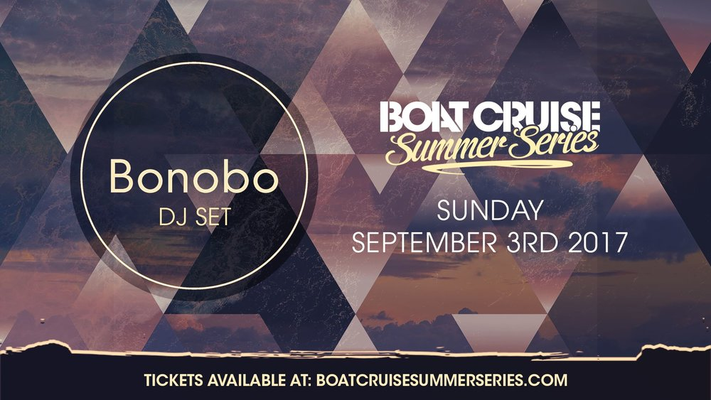 Sunday,September 3rd on a Boat Cruise  Boat Cruise Summer Series Music by Bonobo 10 PM / 21+