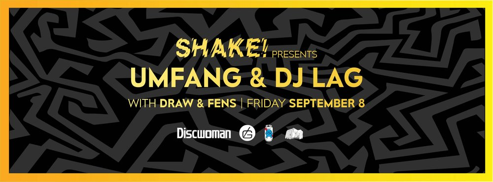 Friday, September 8th   at the Good Life Shake! 9pm / 21+ / $10  online , $15 at door Music by  Umfang  |  DJ Lag  (Gqom King) |  DRAW | Fens
