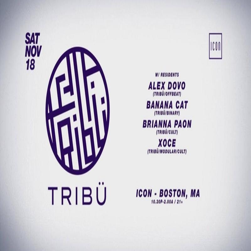 Saturday November 18th @ Icon  TRIBÜ  Music by Alex Dovo, Banana Cat, Brianna Paon and XOCE 10PM till 2am / 21+ | $15-22