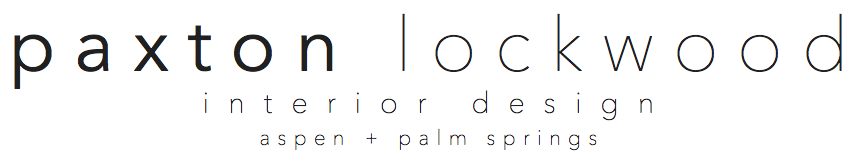 Paxton Lockwood Interior Design | Aspen + Palm Springs