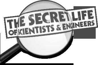 The Secret Life of Scientists & Engineers |   Learn More