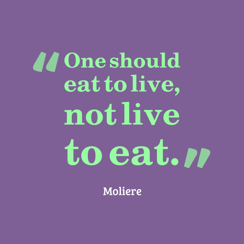One-should-eat-to-live__quotes-by-Moliere-46.png