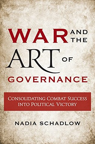 - Terrific book. Schadlow, who is the current NSC deputy uses the case study method to examine America's success and failures in consolidating military victory. Schadlow argues that governance has been and always will be a key aspect of military operations, especially for the army, which is unique in its ability to gain and hold territory. Further, Schadlow makes the case that principles of war, specifically mass, still matter after major combat operations. When looking at force structure, the army needs to consider the capabilities to provide governance in the immediate aftermath of major combat operations. Simply wishing away the task to other government agencies who are not manned to do the job is the wrong path to take. Other interesting points is her critique of the 6-Phase model, which she argues led to linear thinking of when to begin governance and transition. Using the model, planners in Iraq waited until the beginning of Phase 4 to begin governance, in lieu of simultaneous combat and governance in rear areas. This led to the U.S. losing the initiative in multiple areas where Shia militias supported by Iran filled governance gaps.