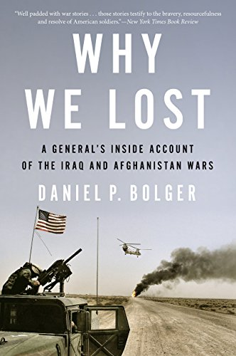 - I was disappointed in this book. Despite the title, the book parley focuses on the strategic and operational failures in both Iraq and Afghanistan. Rather, Bolger details a number of tactical level engagements, while interesting are largely irrelevant. Major incidents such as Abu Ghraib and the moral failures of servicemen and leaders in Iraq and Kirghistan receive a mere mention. Bolger's constant praise of Nate Sassman goes from bizarre to downright creepy. Sassman had a moral failing in Iraq, wrote a book on why he thought he did everything right, and Bolger seems to have bought into his BS. I do not recommend the purchasing of this book to anyone looking for an explanation of why we lost in read Fiasco by Tom Ricks, or either of Chandrasekaran's books