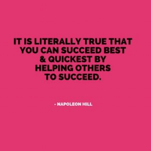 You have to help others to be successful.
