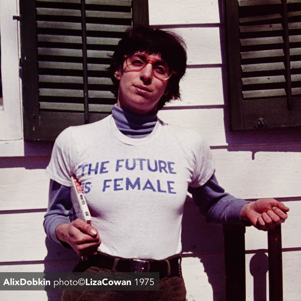 The Future is Female Tshirt Alix Dobkin ph. Liza Cowan, 1975