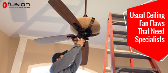 Usual Ceiling Fan Flaws That Need  Specialists.jpg